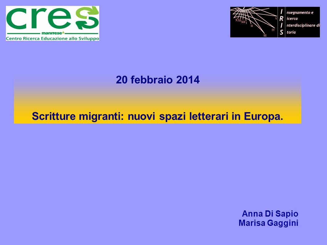 20 febbraio 2014 Scritture migranti: nuovi spazi letterari in Europa. Anna Di Sapio Marisa Gaggini