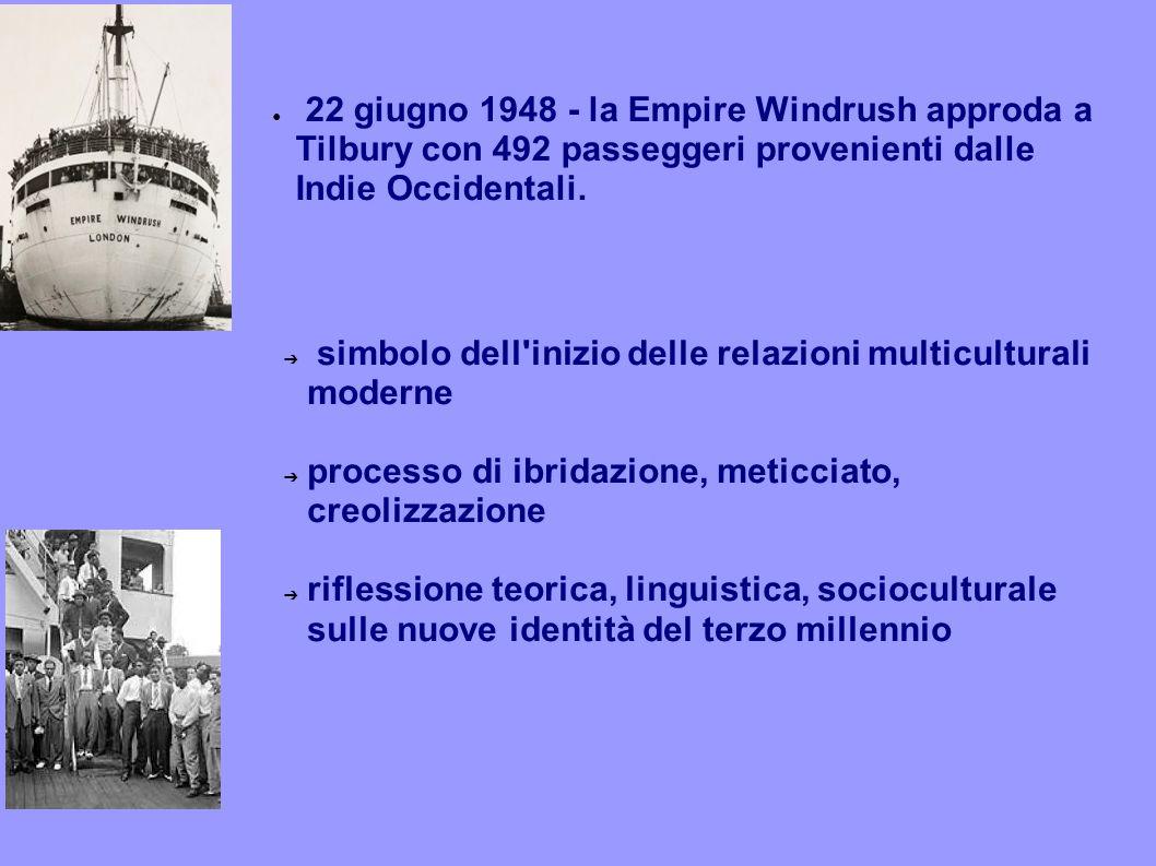 ● 22 giugno 1948 - la Empire Windrush approda a Tilbury con 492 passeggeri provenienti dalle Indie Occidentali. ➔ simbolo dell'inizio delle relazioni