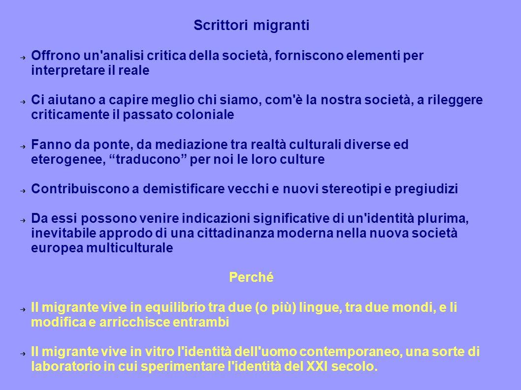 Scrittori migranti ➔ Offrono un'analisi critica della società, forniscono elementi per interpretare il reale ➔ Ci aiutano a capire meglio chi siamo, c
