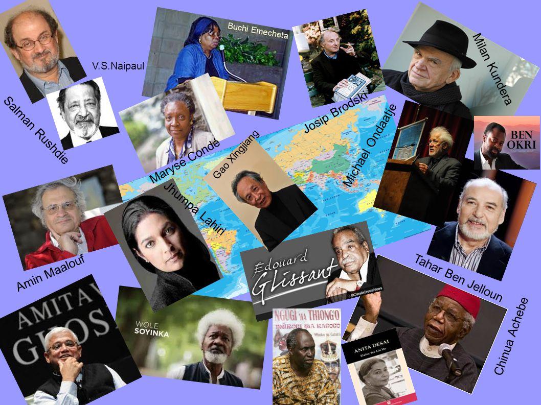Chinua Achebe Tahar Ben Jelloun Milan Kundera Maryse Condé Amin Maalouf Salman Rushdie Michael Ondaatje Jhumpa Lahiri Josip Brodski Gao Xingjiang V.S.