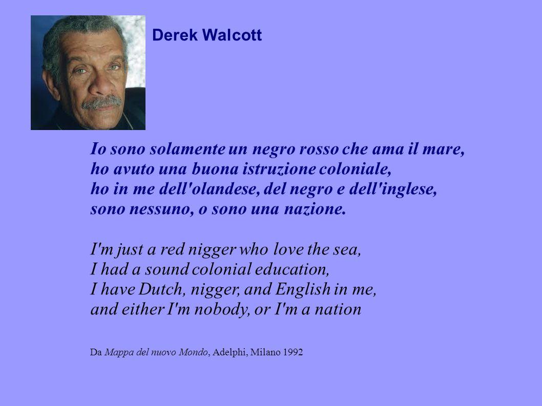 Io sono solamente un negro rosso che ama il mare, ho avuto una buona istruzione coloniale, ho in me dell olandese, del negro e dell inglese, sono nessuno, o sono una nazione.