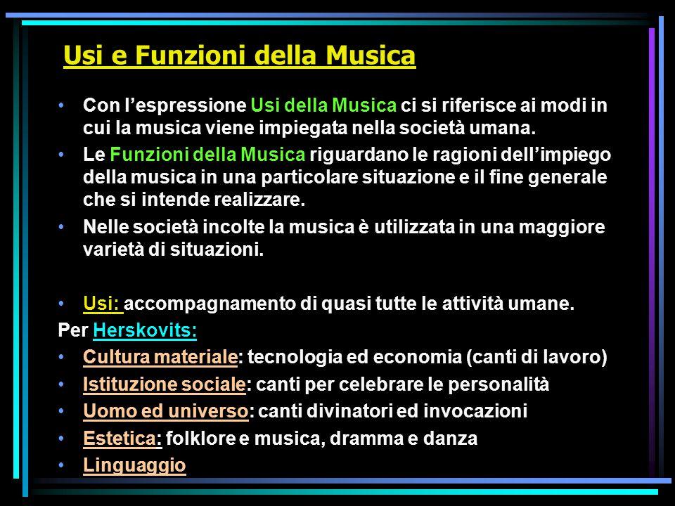 Usi e Funzioni della Musica Con l'espressione Usi della Musica ci si riferisce ai modi in cui la musica viene impiegata nella società umana. Le Funzio