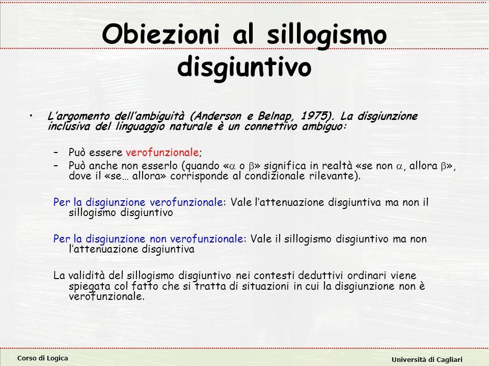 Corso di Logica Università di Cagliari Obiezioni al sillogismo disgiuntivo L'argomento dell'ambiguità (Anderson e Belnap, 1975). La disgiunzione inclu
