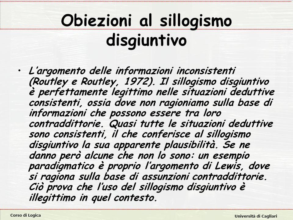 Corso di Logica Università di Cagliari Obiezioni al sillogismo disgiuntivo L'argomento delle informazioni inconsistenti (Routley e Routley, 1972). Il