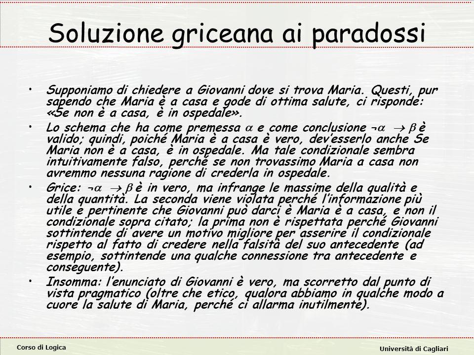 Corso di Logica Università di Cagliari Obiezioni a Grice: gli enunciati equivalenti Il problema degli enunciati equivalenti (Jackson, 1979).