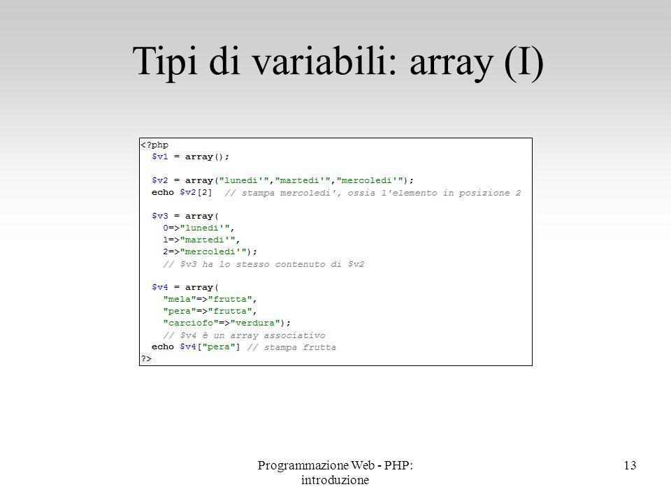 Tipi di variabili: array (I) 13Programmazione Web - PHP: introduzione