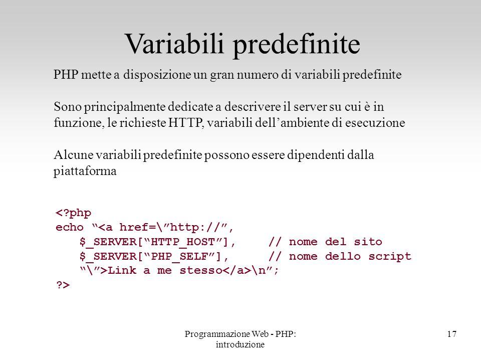 PHP mette a disposizione un gran numero di variabili predefinite Sono principalmente dedicate a descrivere il server su cui è in funzione, le richiest