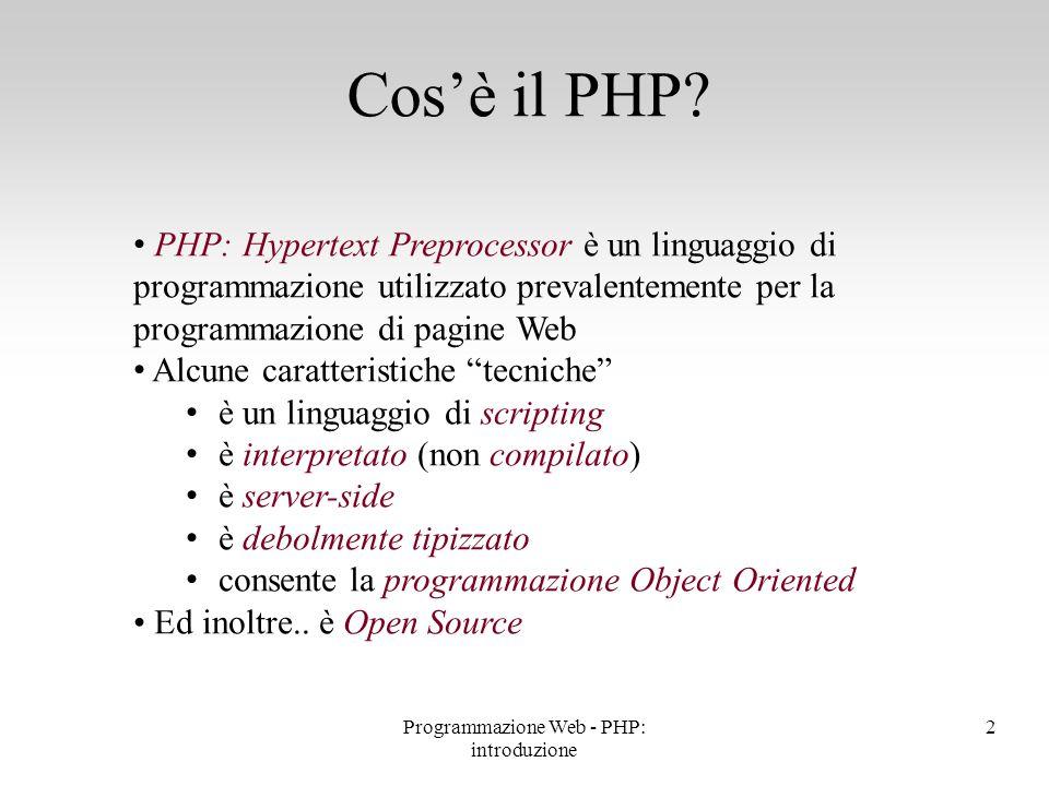 Il codice PHP viene inserito in una pagina (X)HTML (sul server) Il codice PHP viene interpretato (sul server) Viene generata una nuova pagina (X)HTML Esecuzione di codice PHP Form (X)HTML action== file.php Nuova pagina (X)HTML Interpretazione file.php MySQL clientserver  3Programmazione Web - PHP: introduzione 1