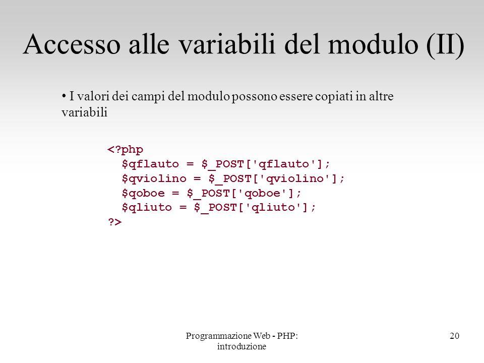 I valori dei campi del modulo possono essere copiati in altre variabili Accesso alle variabili del modulo (II) <?php $qflauto = $_POST['qflauto']; $qv