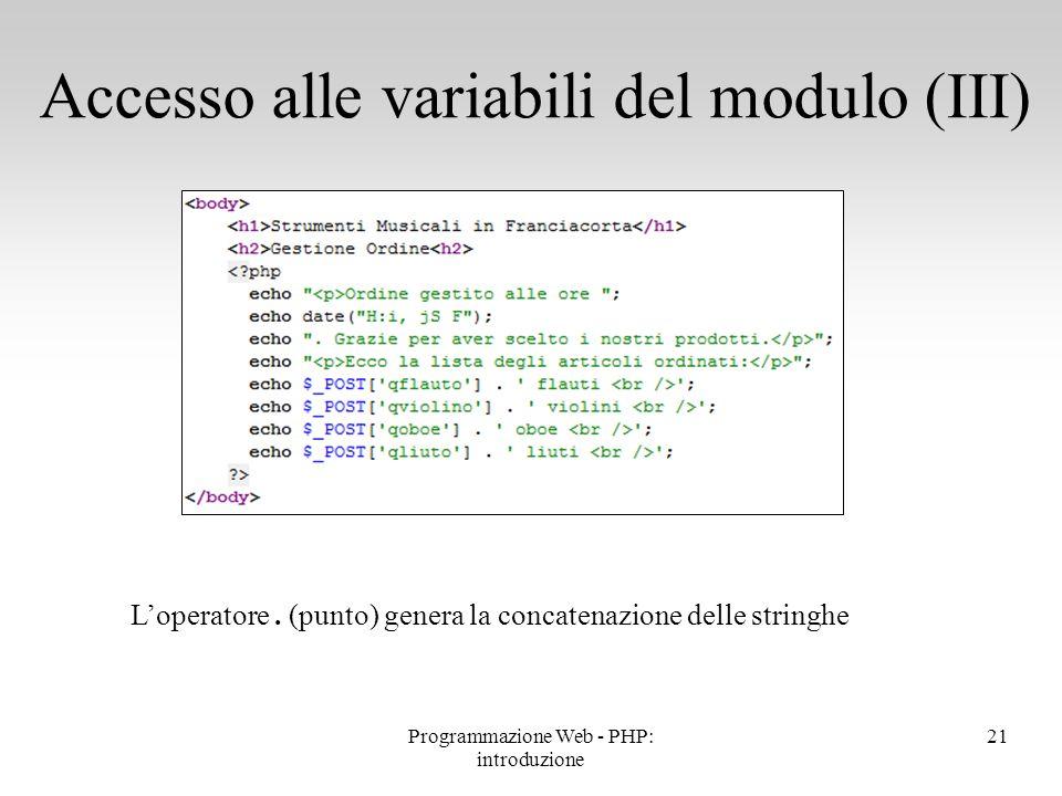 L'operatore. (punto) genera la concatenazione delle stringhe Accesso alle variabili del modulo (III) 21Programmazione Web - PHP: introduzione