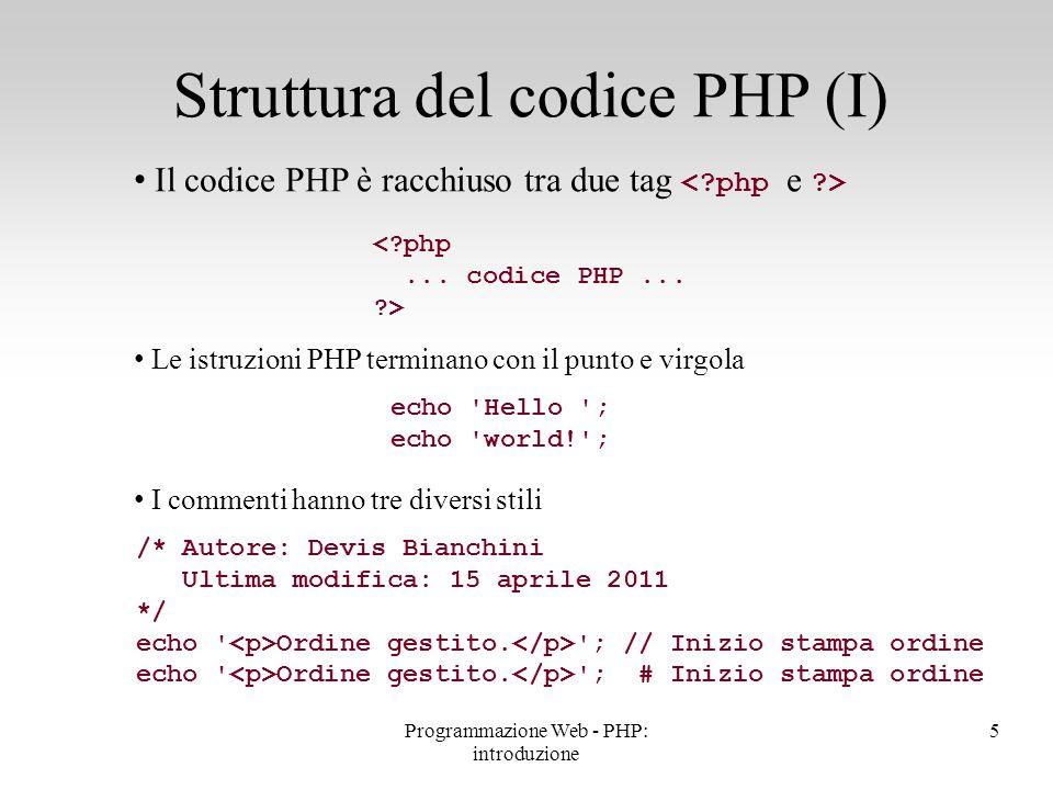 Il codice PHP è racchiuso tra due tag Le istruzioni PHP terminano con il punto e virgola I commenti hanno tre diversi stili Struttura del codice PHP (