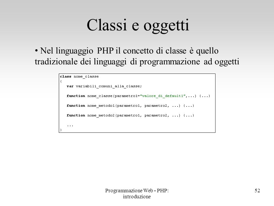 Nel linguaggio PHP il concetto di classe è quello tradizionale dei linguaggi di programmazione ad oggetti Classi e oggetti 52Programmazione Web - PHP:
