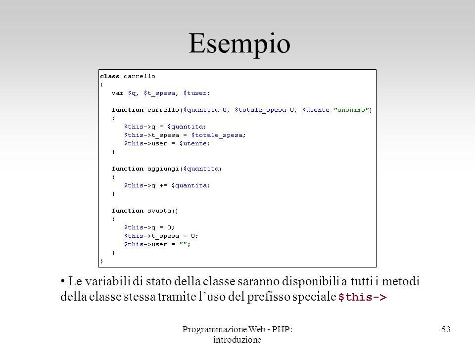 53 Esempio Le variabili di stato della classe saranno disponibili a tutti i metodi della classe stessa tramite l'uso del prefisso speciale $this-> Pro