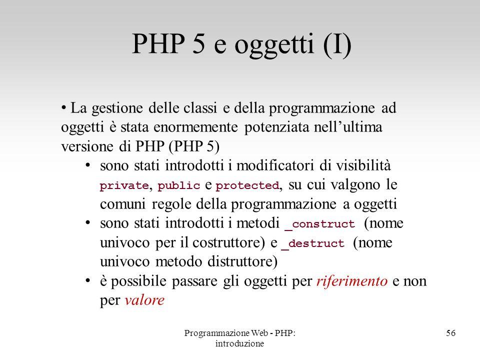 La gestione delle classi e della programmazione ad oggetti è stata enormemente potenziata nell'ultima versione di PHP (PHP 5) sono stati introdotti i