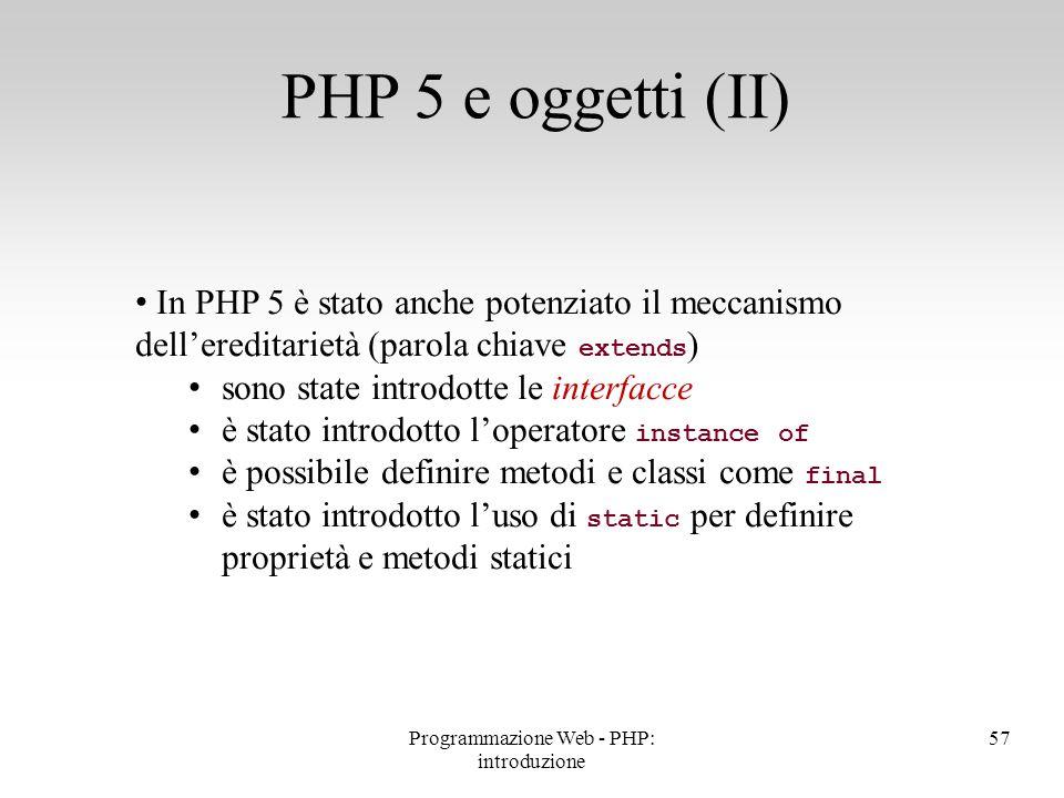 In PHP 5 è stato anche potenziato il meccanismo dell'ereditarietà (parola chiave extends ) sono state introdotte le interfacce è stato introdotto l'op