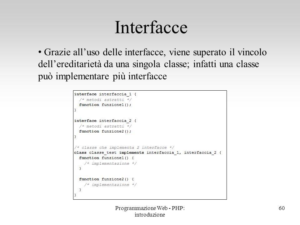 Grazie all'uso delle interfacce, viene superato il vincolo dell'ereditarietà da una singola classe; infatti una classe può implementare più interfacce