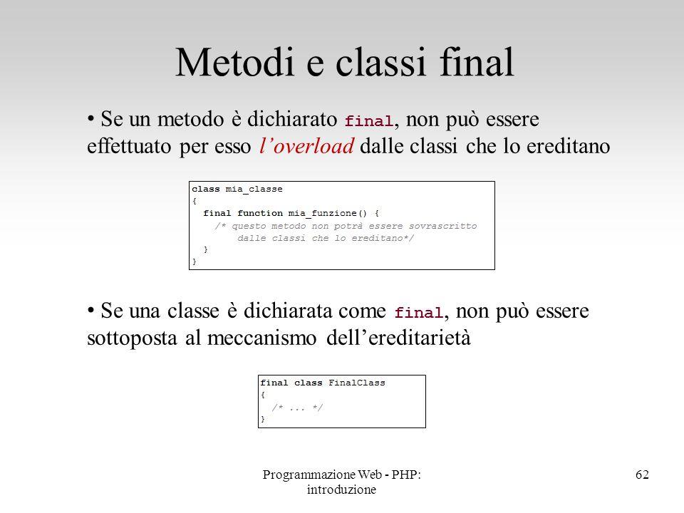 Se un metodo è dichiarato final, non può essere effettuato per esso l'overload dalle classi che lo ereditano Se una classe è dichiarata come final, no