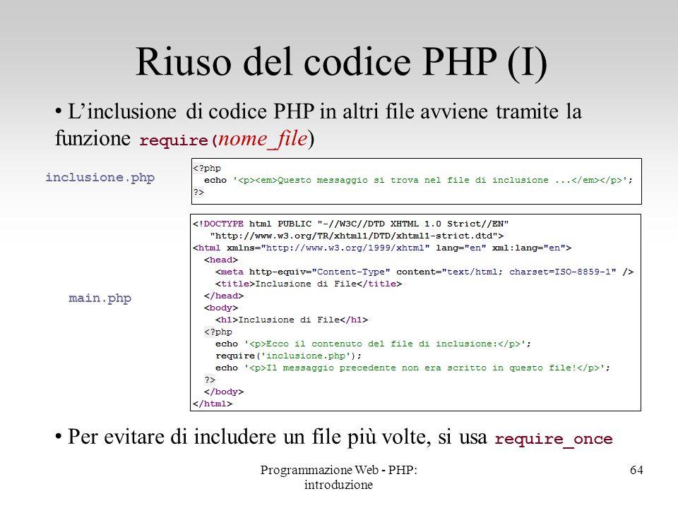 L'inclusione di codice PHP in altri file avviene tramite la funzione require( nome_file) Per evitare di includere un file più volte, si usa require_on