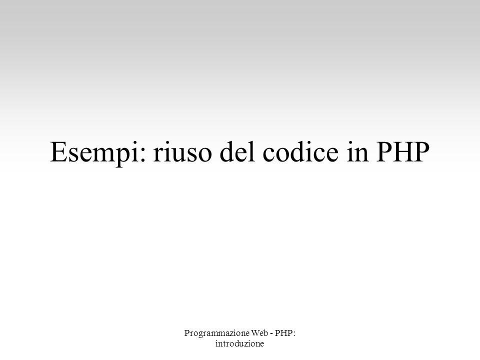 Esempi: riuso del codice in PHP Programmazione Web - PHP: introduzione