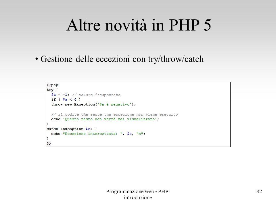 Gestione delle eccezioni con try/throw/catch Altre novità in PHP 5 82Programmazione Web - PHP: introduzione