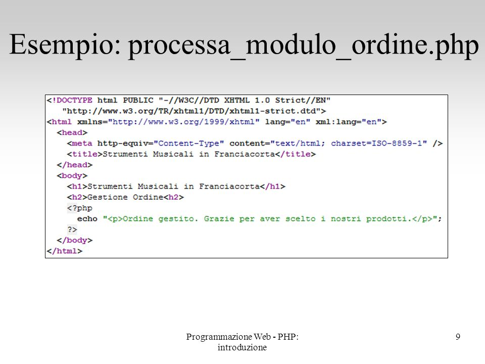 Alcuni operatori sono tipici del linguaggio PHP controllo degli errori @ : premettendo tale operatore ad un'espressione eventuali messaggi di errore non sono visualizzati esecuzione di script della shell ` (apice rovesciato o backtick): il testo tra apici rovesciati viene interpretato come comando della shell, eseguito ed eventualmente assegnato ad una variabile Altri operatori <?php $dir = @`ls -l`; // in Windows il comando è // $dir = @`dir`?> ?> 30Programmazione Web - PHP: introduzione