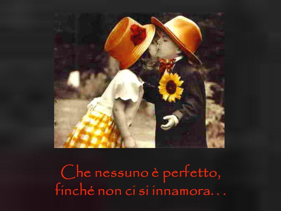 Che nessuno è perfetto, finché non ci si innamora...