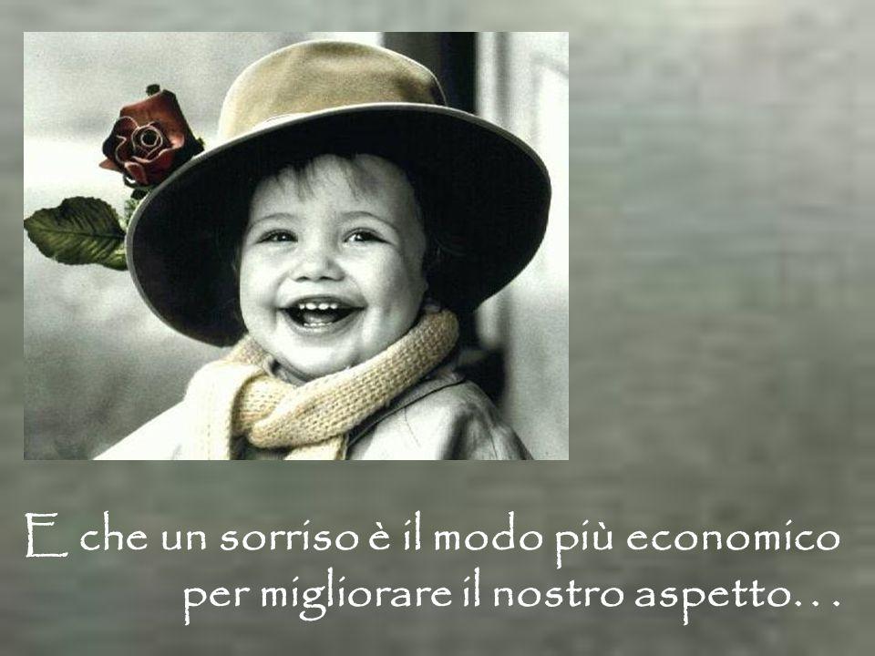 E che un sorriso è il modo più economico per migliorare il nostro aspetto...