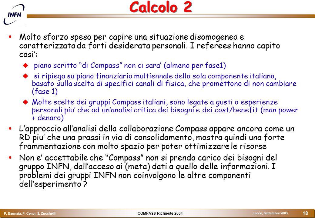 COMPASS Richieste 2004 P. Bagnaia, P. Cenci, S. Zucchelli Lecce, Settembre 2003 18 Calcolo 2  Molto sforzo speso per capire una situazione disomogene