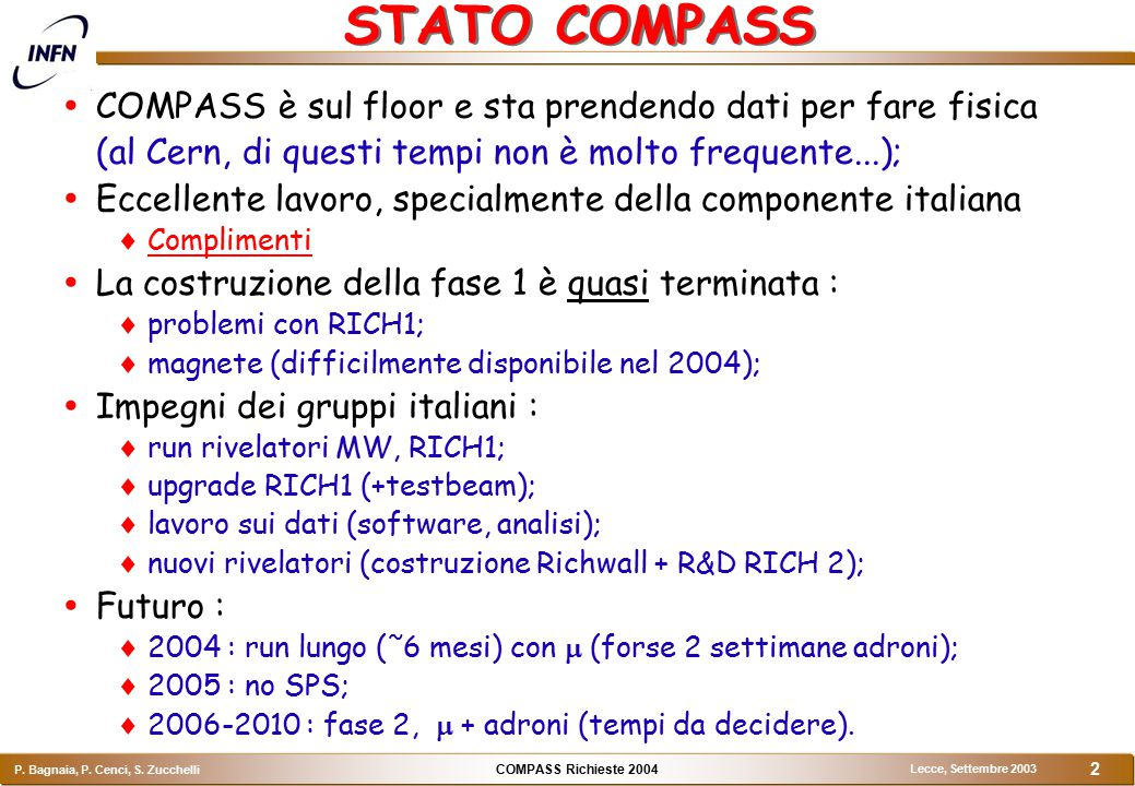 COMPASS Richieste 2004 P. Bagnaia, P. Cenci, S. Zucchelli Lecce, Settembre 2003 2 STATO COMPASS  COMPASS è sul floor e sta prendendo dati per fare fi