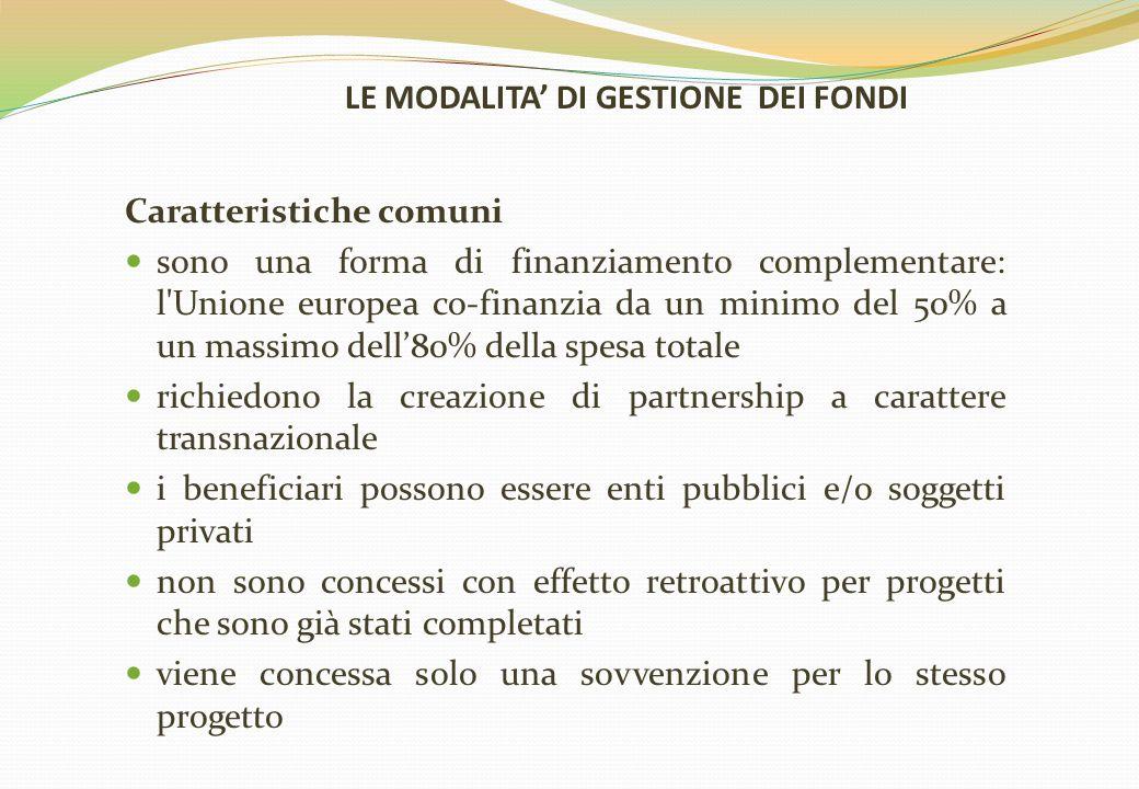 LE MODALITA' DI GESTIONE DEI FONDI Caratteristiche comuni sono una forma di finanziamento complementare: l'Unione europea co-finanzia da un minimo del