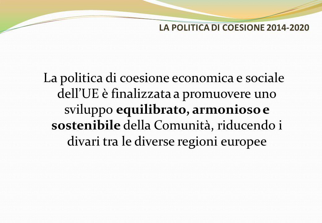 LA POLITICA DI COESIONE 2014-2020 La politica di coesione economica e sociale dell'UE è finalizzata a promuovere uno sviluppo equilibrato, armonioso e sostenibile della Comunità, riducendo i divari tra le diverse regioni europee