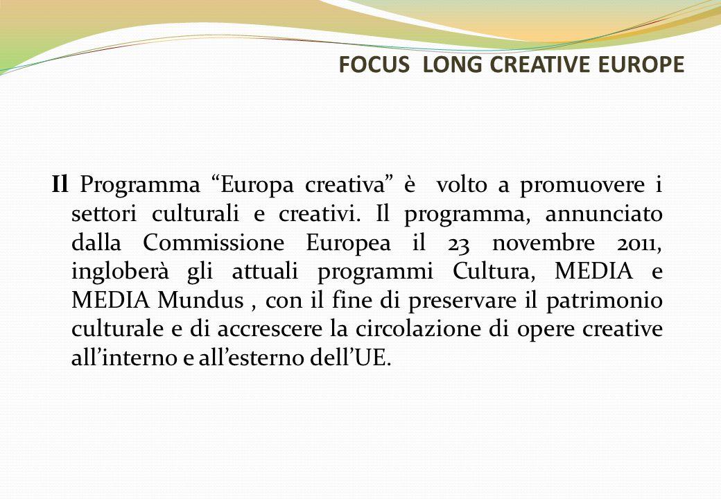 """FOCUS LONG CREATIVE EUROPE Il Programma """"Europa creativa"""" è volto a promuovere i settori culturali e creativi. Il programma, annunciato dalla Commissi"""