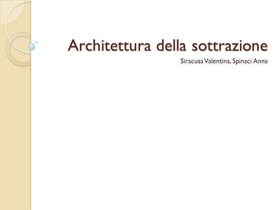 Architettura della sottrazione Siracusa Valentina, Spinaci Anna