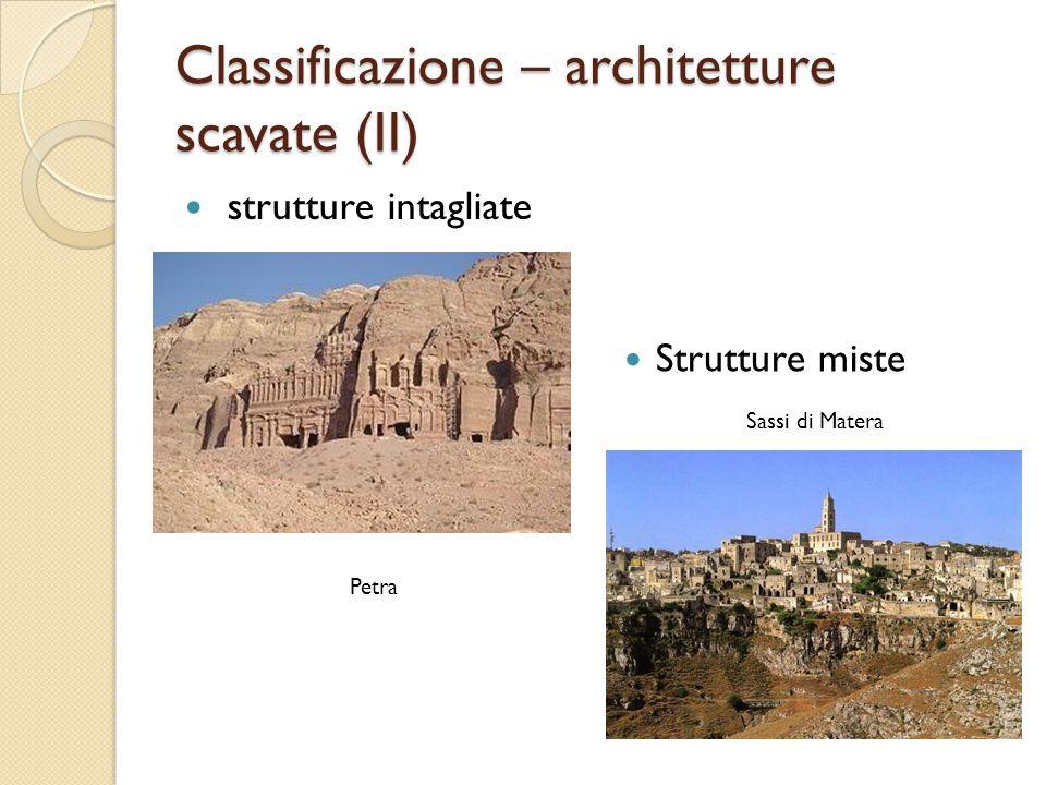 Classificazione – architetture scavate (II) strutture intagliate Strutture miste Petra Sassi di Matera