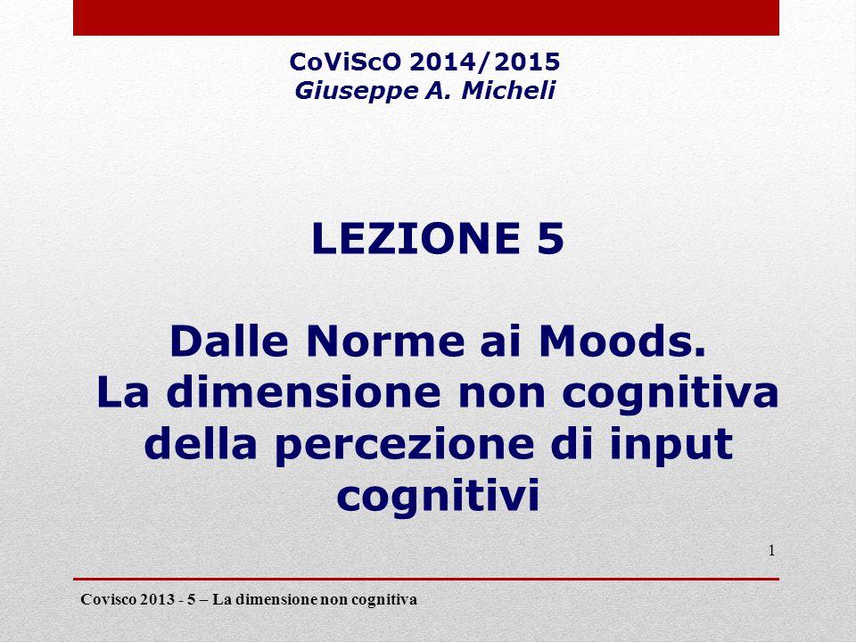 Covisco 2013 - 5 – La dimensione non cognitiva 1 LEZIONE 5 Dalle Norme ai Moods.
