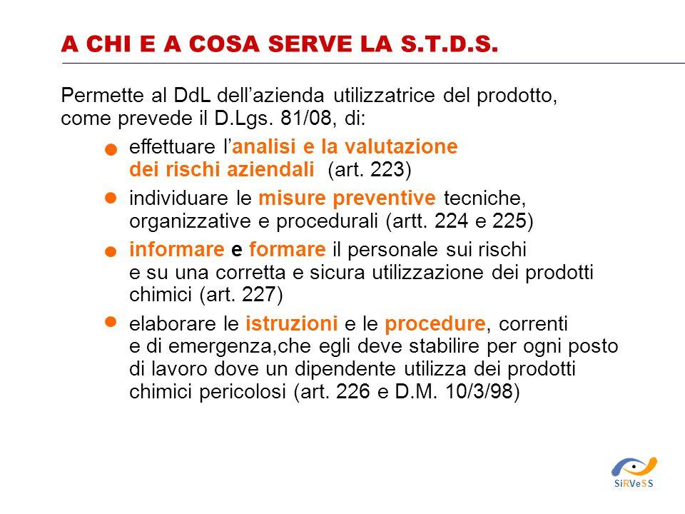 A CHI E A COSA SERVE LA S.T.D.S. Permette al DdL dell'azienda utilizzatrice del prodotto, come prevede il D.Lgs. 81/08, di: effettuare l'analisi e la