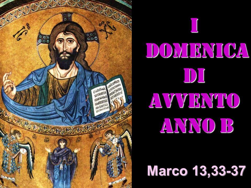 I DOMENICA DI AVVENTO ANNO B ANNO B Matteo 3,1-12 Marco 13,33-37