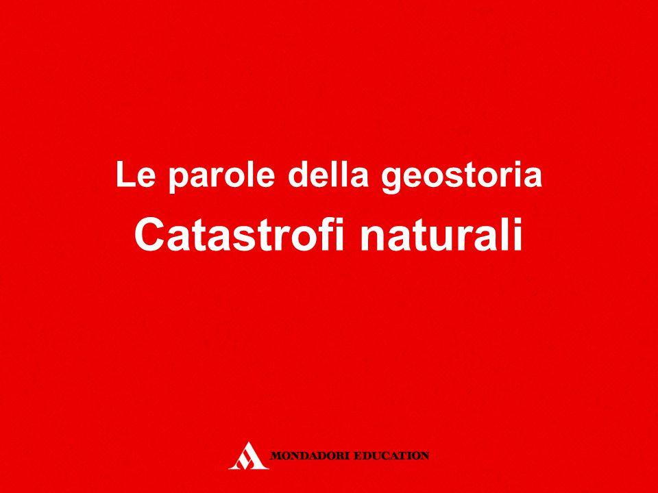 Le parole della geostoria Catastrofi naturali