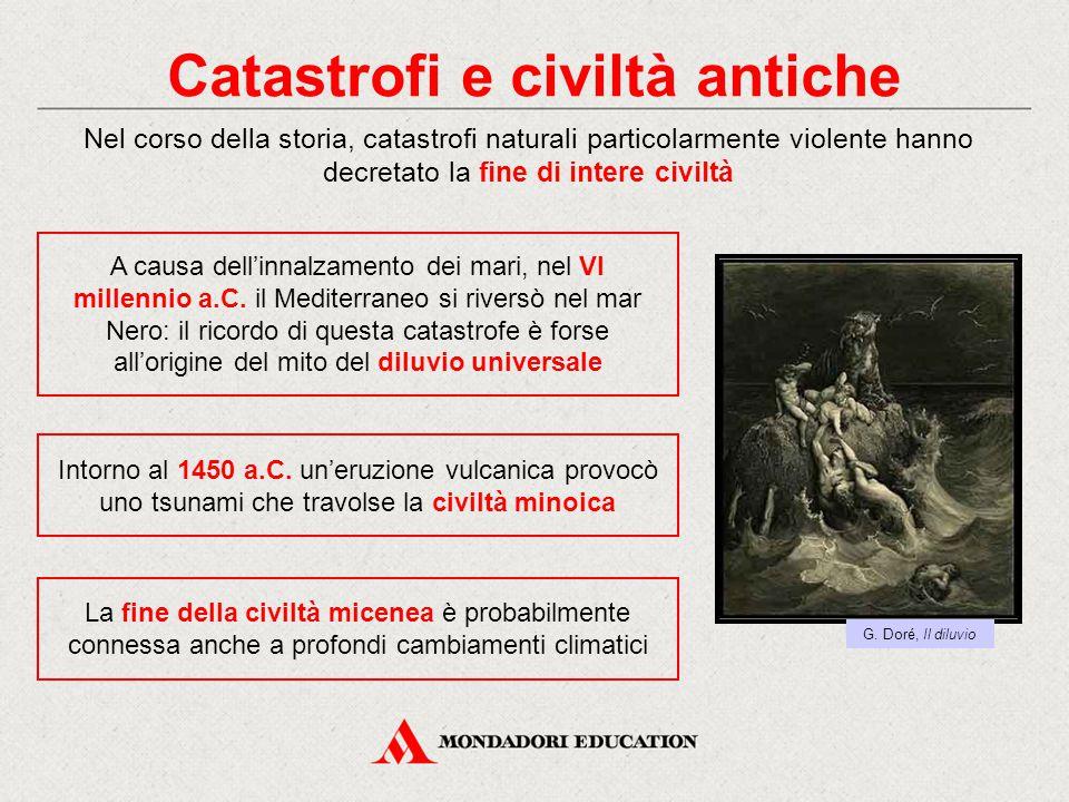 Catastrofi e civiltà antiche A causa dell'innalzamento dei mari, nel VI millennio a.C. il Mediterraneo si riversò nel mar Nero: il ricordo di questa c