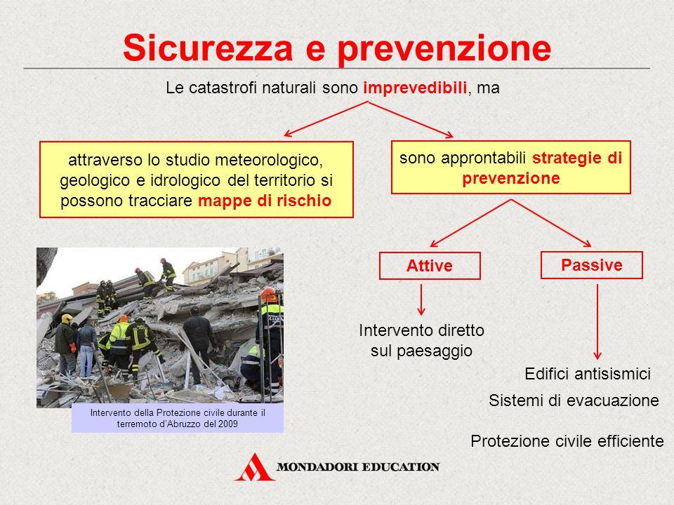 Sicurezza e prevenzione Le catastrofi naturali sono imprevedibili, ma attraverso lo studio meteorologico, geologico e idrologico del territorio si pos