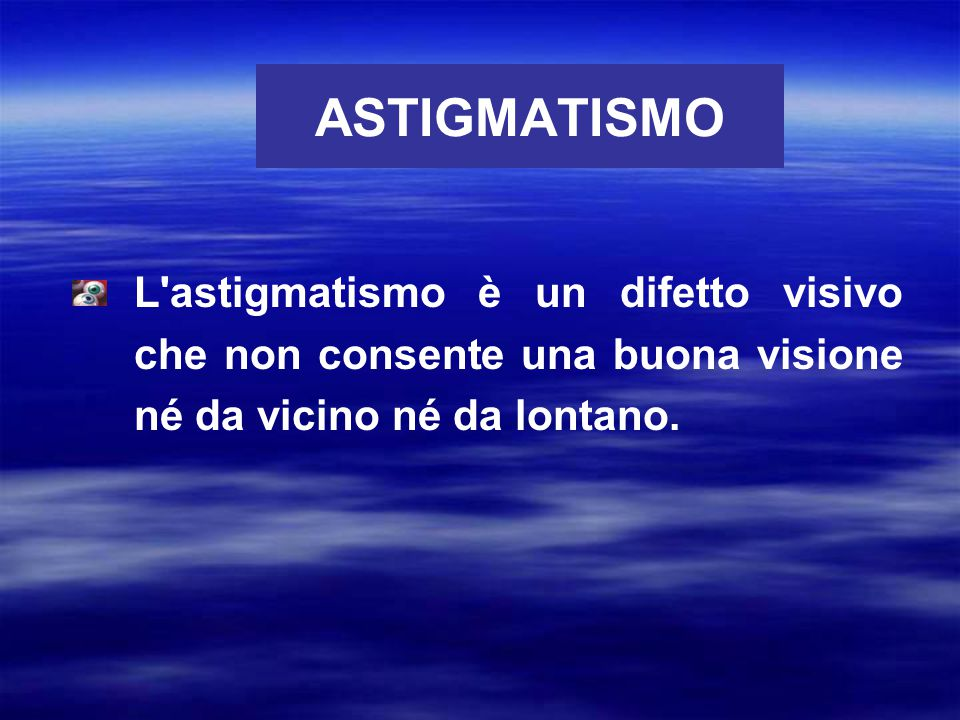 ASTIGMATISMO Nell astigmatismo la curvatura della cornea, e conseguentemente la sua capacità di messa a fuoco, varia da un punto della cornea ad un altro.
