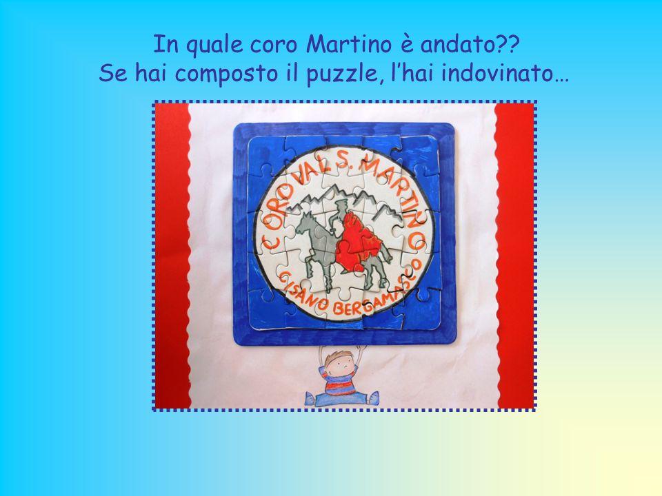 In quale coro Martino è andato?? Se hai composto il puzzle, l'hai indovinato…