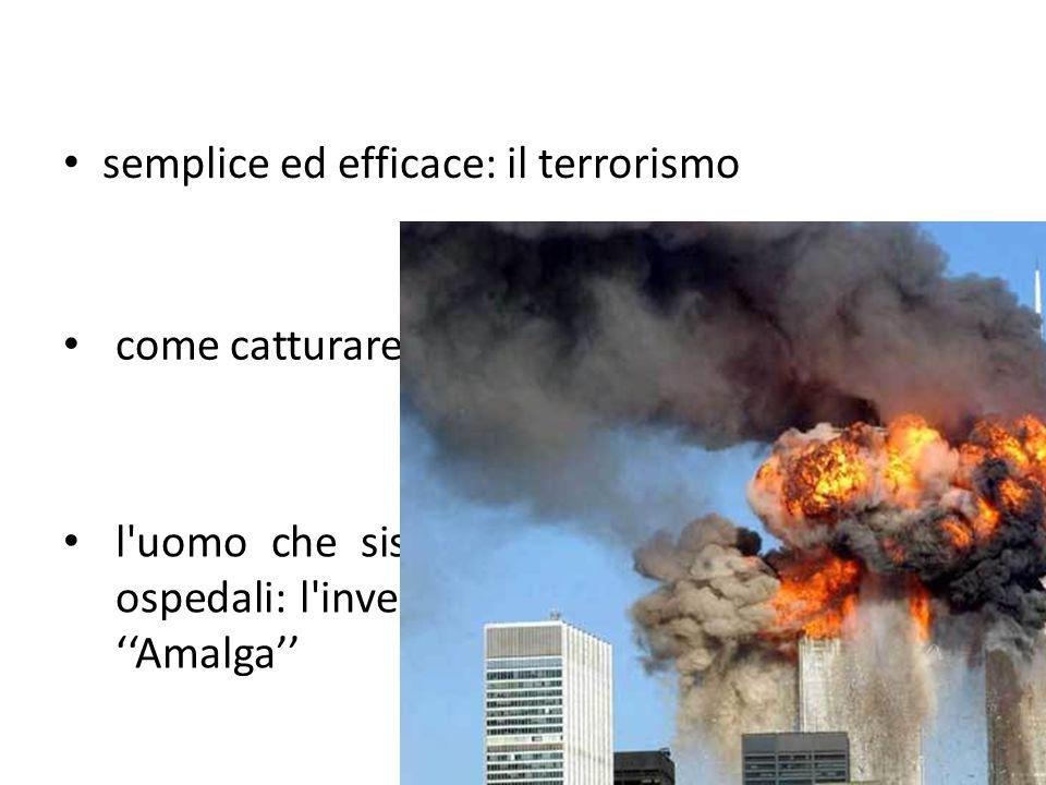 semplice ed efficace: il terrorismo come catturare un terrorista l uomo che sistema gli ospedali: l invenzione di ''Amalga''