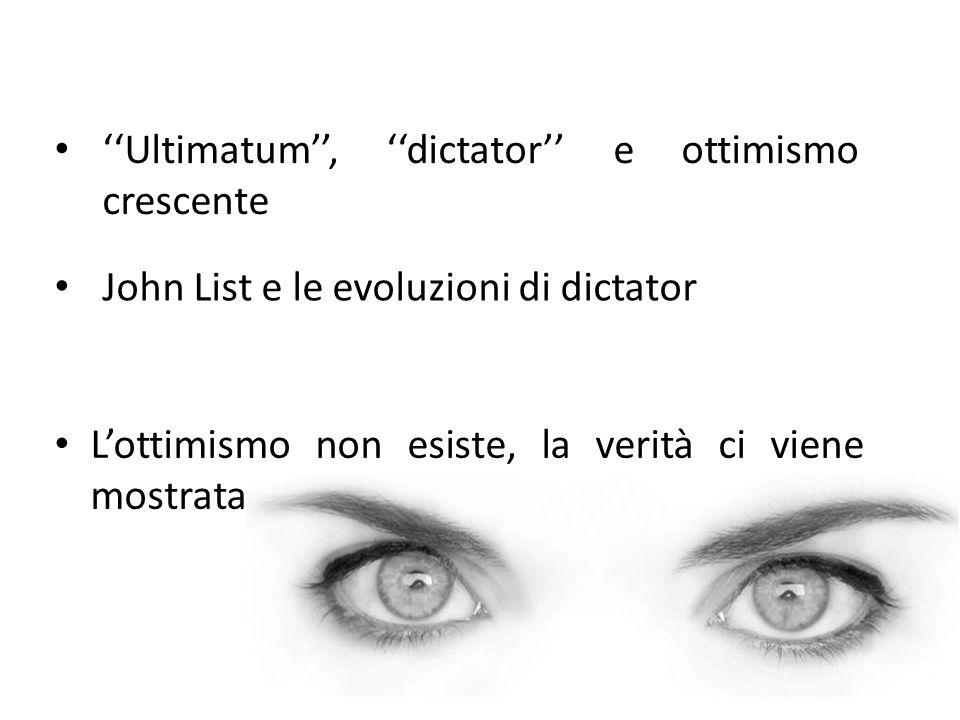 L'ottimismo non esiste, la verità ci viene mostrata ''Ultimatum'', ''dictator'' e ottimismo crescente John List e le evoluzioni di dictator