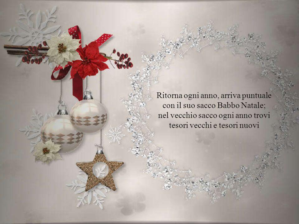 Ritorna ogni anno, arriva puntuale con il suo sacco Babbo Natale; nel vecchio sacco ogni anno trovi tesori vecchi e tesori nuovi