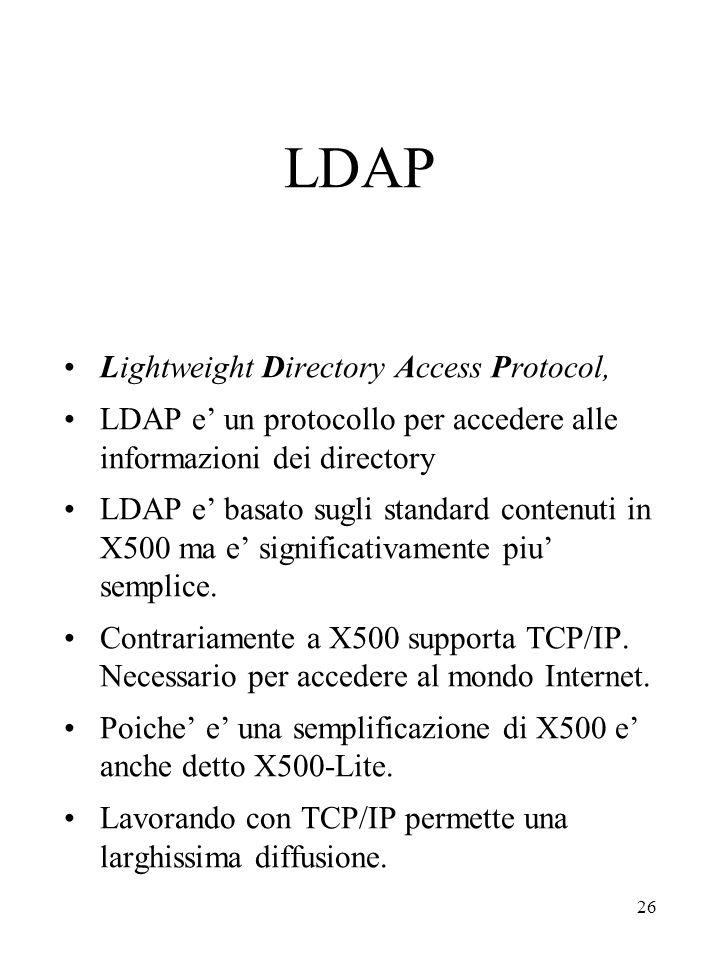 26 LDAP Lightweight Directory Access Protocol, LDAP e' un protocollo per accedere alle informazioni dei directory LDAP e' basato sugli standard conten