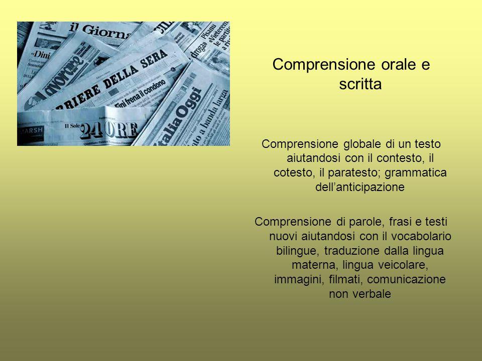 Comprensione orale e scritta Comprensione globale di un testo aiutandosi con il contesto, il cotesto, il paratesto; grammatica dell'anticipazione Comp