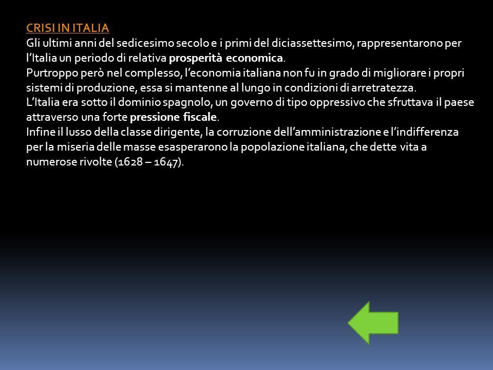 CRISI IN ITALIA Gli ultimi anni del sedicesimo secolo e i primi del diciassettesimo, rappresentarono per l'Italia un periodo di relativa prosperità economica.