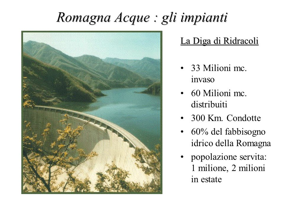 La Diga di Ridracoli 33 Milioni mc. invaso 60 Milioni mc.