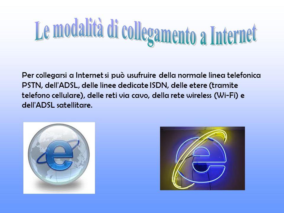 Per collegarsi a Internet si può usufruire della normale linea telefonica PSTN, dell ADSL, delle linee dedicate ISDN, delle etere (tramite telefono cellulare), delle reti via cavo, della rete wireless (Wi-Fi) e dell ADSL satellitare.